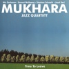 Mukhara Jazz Quartett - Time To Leave CD